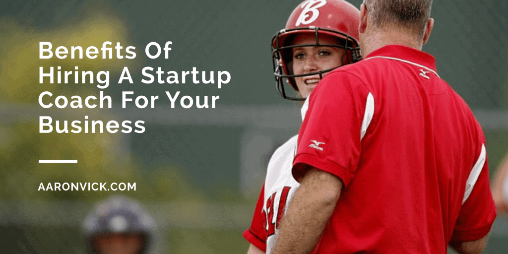 Benefits Of Hiring A Startup Coach For Your Business