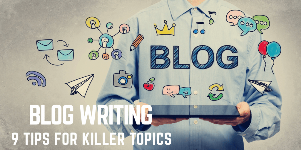 Writing Blogs - Creating Killer Topics and Content