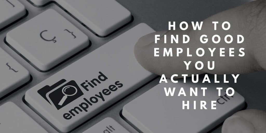How to Find Good Employees You Actually Want to Hire
