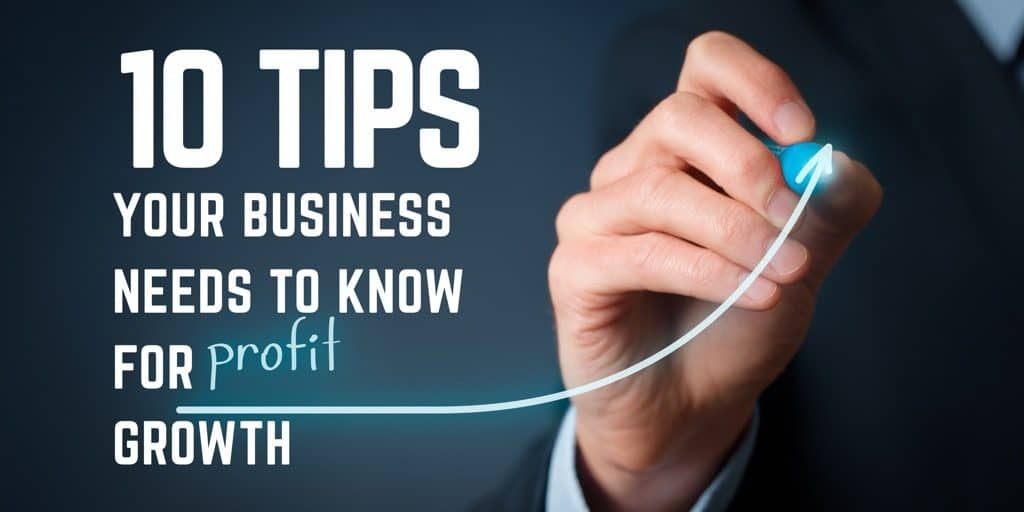 10 Tips Your Business Needs to Know for Profit Growth