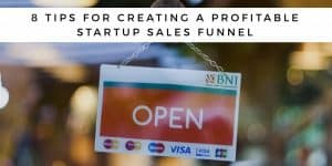 8 Tips for Creating a Profitable Startup Sales Funnel