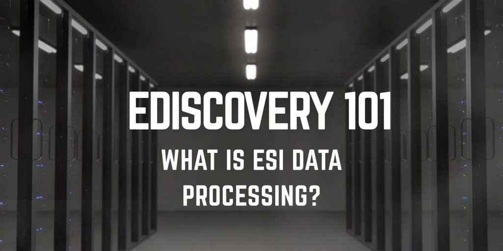 eDiscovery 101: What is ESI Data Processing?