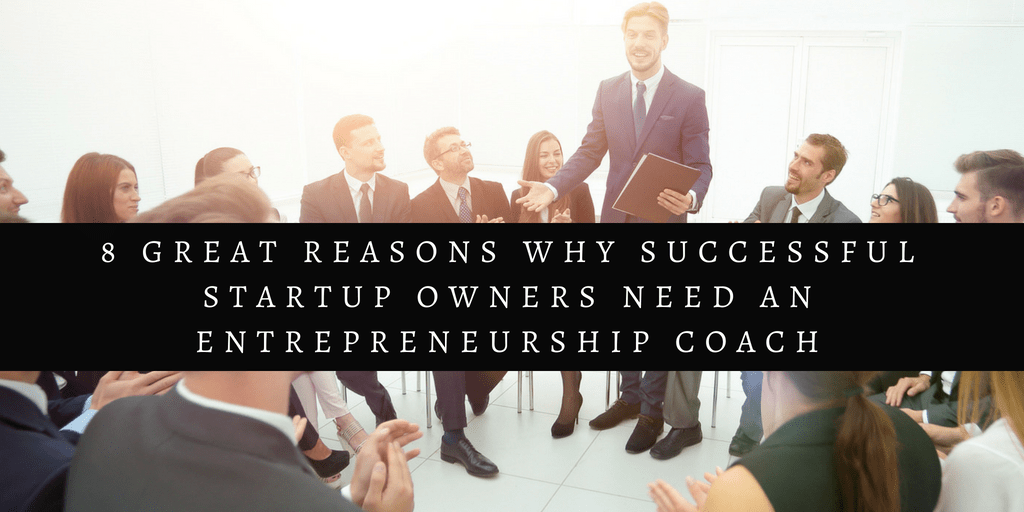 Aaron Vick - 8 Great Reasons Why Successful Startup Owners Need An Entrepreneurship Coach
