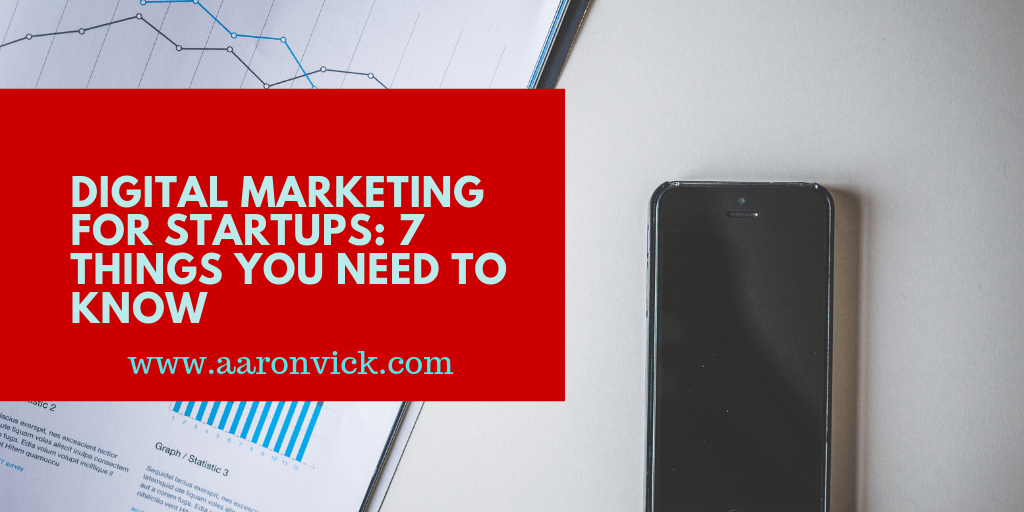 AaronVick - Digital Marketing for Startups - 7 Things You Need to Know
