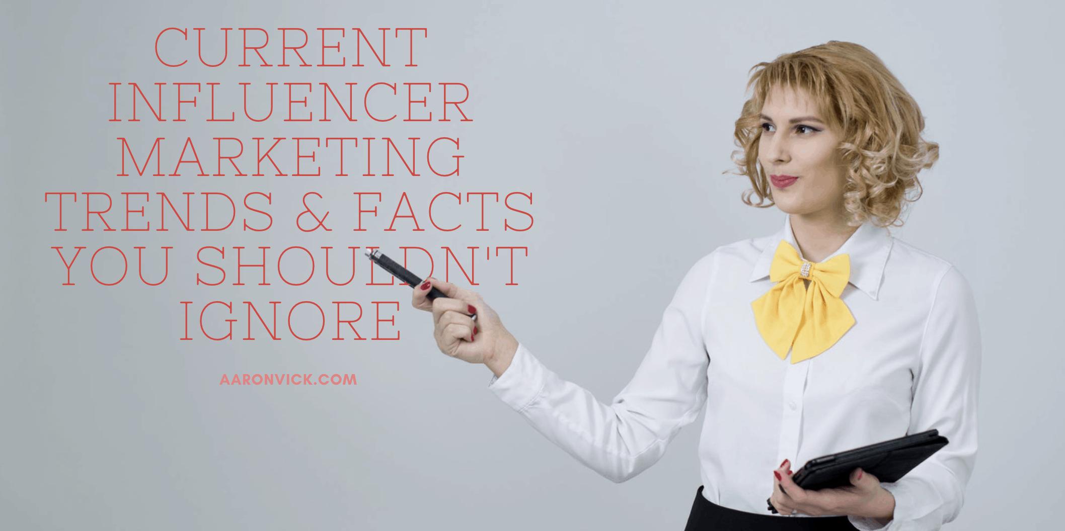 AaronVick -Current Influencer Marketing Trends