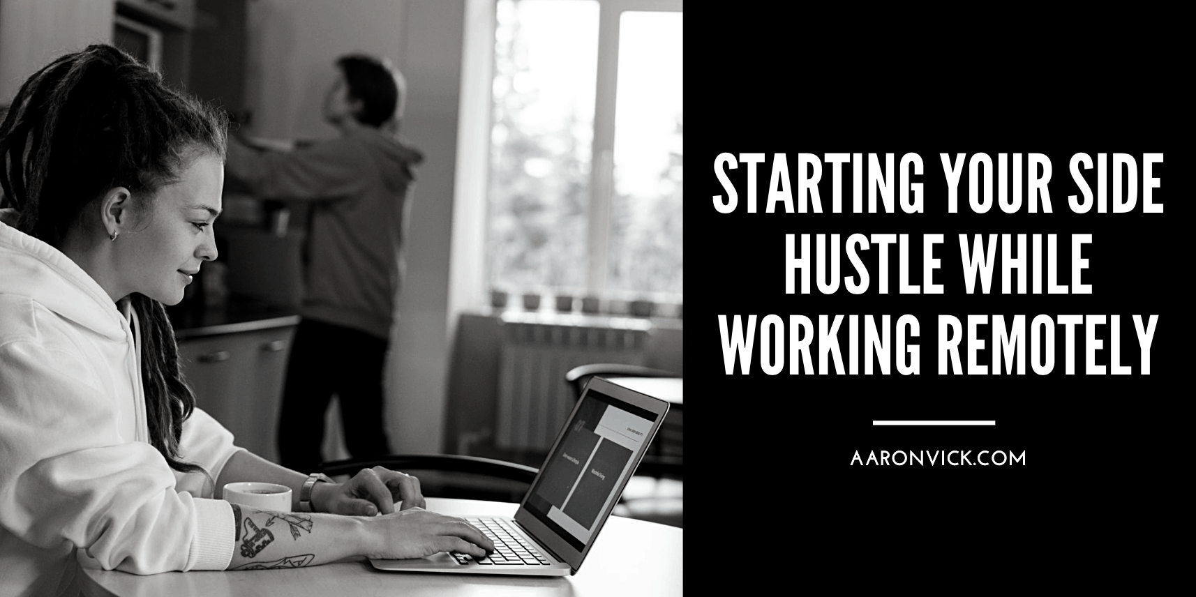 Aaron Vick - Starting Your Side Hustle While Working Remotely